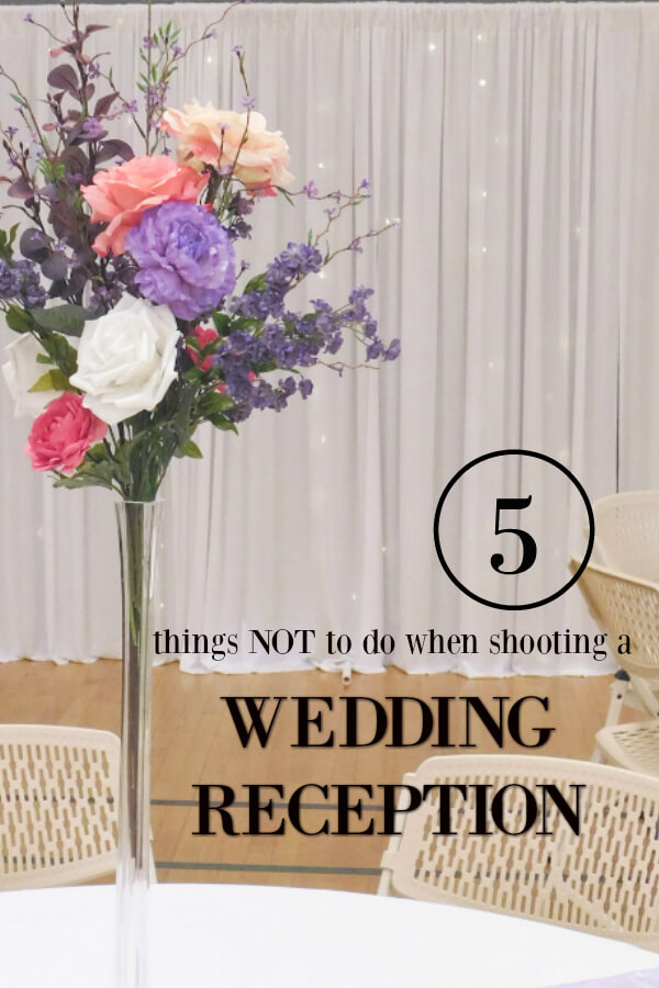 5 Things Not To Do When Shooting A Wedding Reception